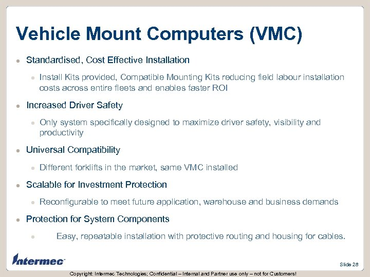 Vehicle Mount Computers (VMC) l Standardised, Cost Effective Installation l l Increased Driver Safety