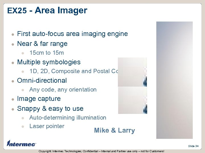 EX 25 - Area Imager l l First auto-focus area imaging engine Near &