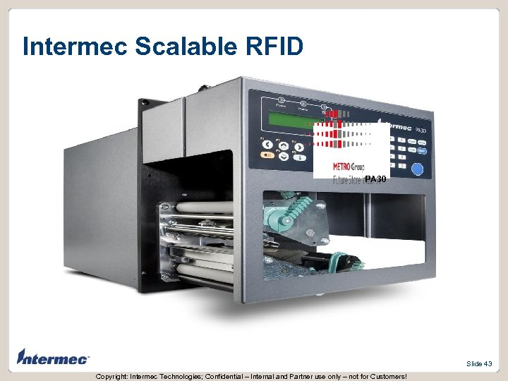Intermec Scalable RFID PA 30 Slide 43 Copyright: Intermec Technologies; Confidential – Internal and