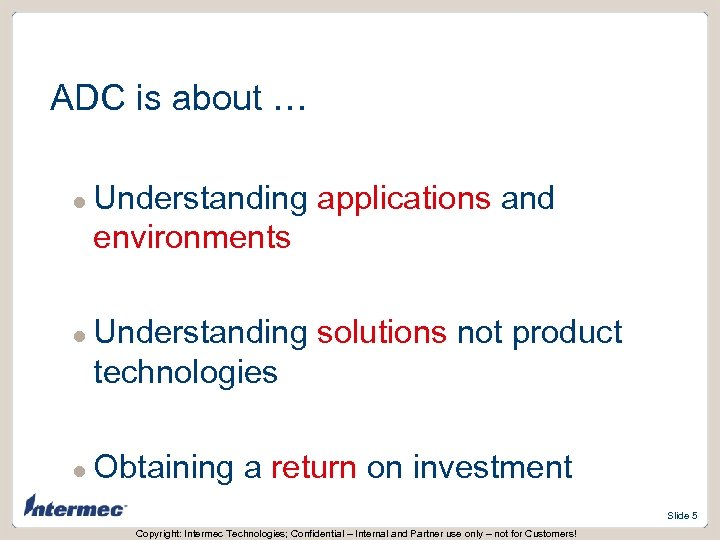 ADC is about … l l l Understanding applications and environments Understanding solutions not