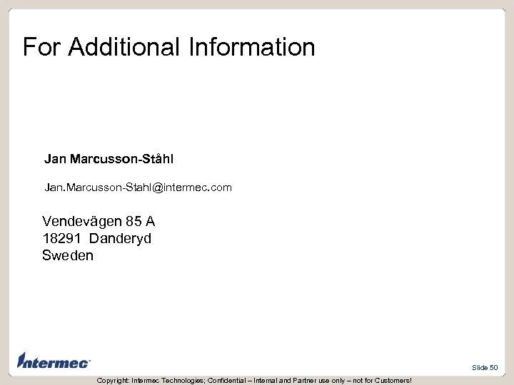 For Additional Information Jan Marcusson-Ståhl Jan. Marcusson-Stahl@intermec. com Vendevägen 85 A 18291 Danderyd Sweden