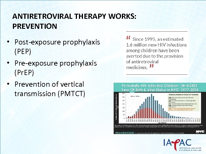 ANTIRETROVIRAL THERAPY WORKS: PREVENTION • Post-exposure prophylaxis (PEP) • Pre-exposure prophylaxis (Pr. EP) •