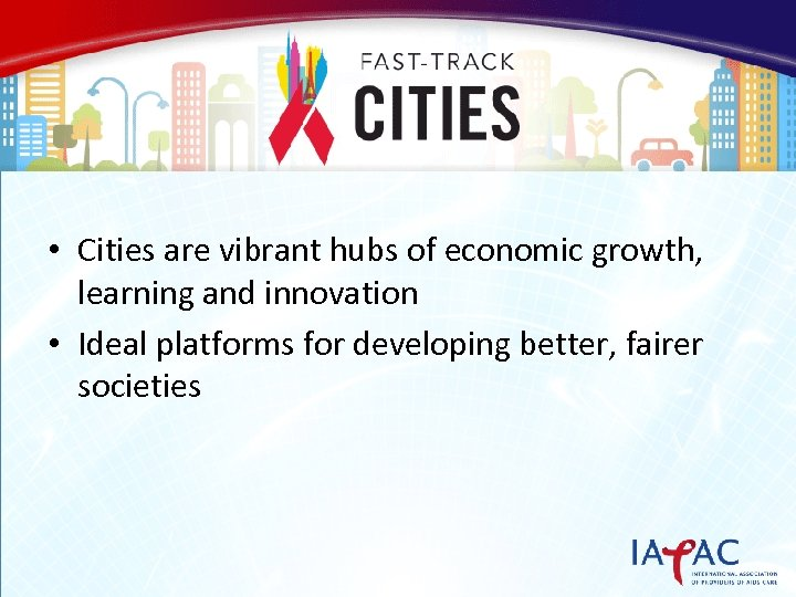 • Cities are vibrant hubs of economic growth, learning and innovation • Ideal