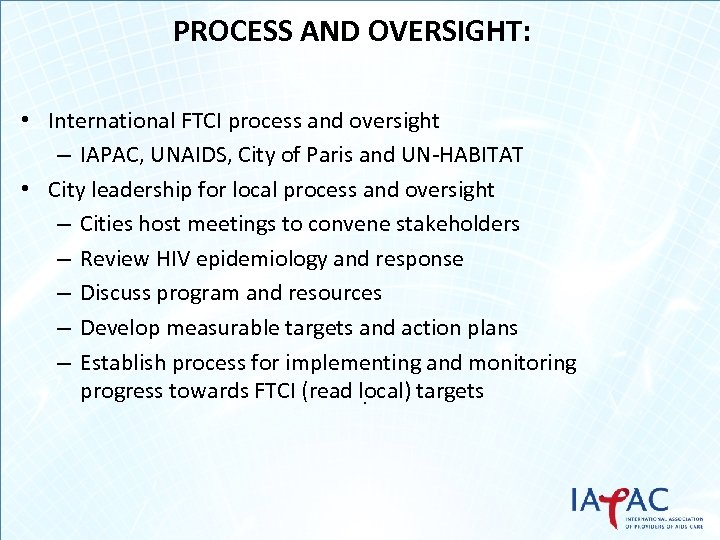 PROCESS AND OVERSIGHT: • International FTCI process and oversight – IAPAC, UNAIDS, City of