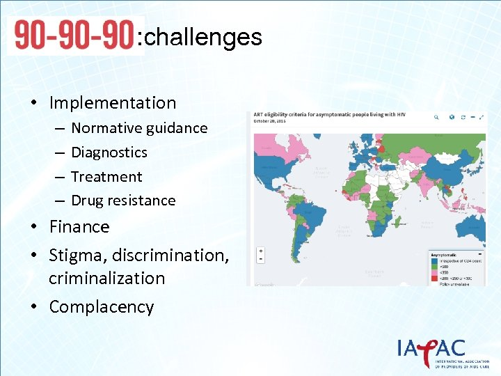 : challenges • Implementation – – Normative guidance Diagnostics Treatment Drug resistance • Finance