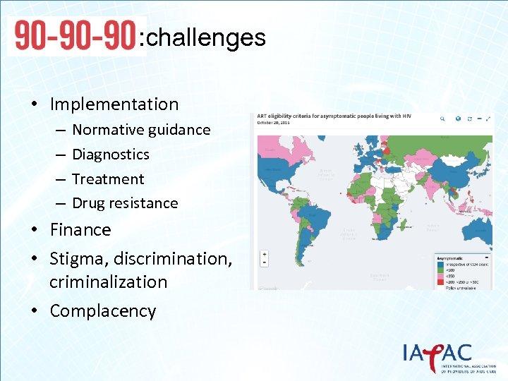 : challenges • Implementation – – Normative guidance Diagnostics Treatment Drug resistance • Finance