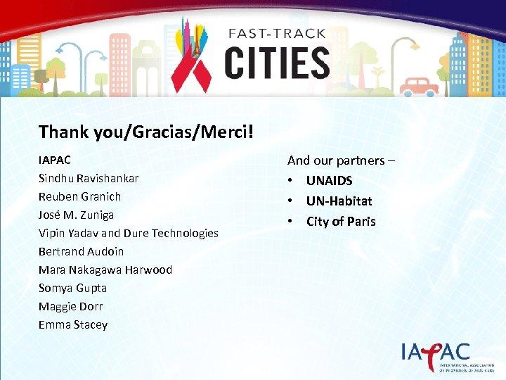 THANK YOU Thank you/Gracias/Merci! IAPAC Sindhu Ravishankar Reuben Granich José M. Zuniga Vipin Yadav