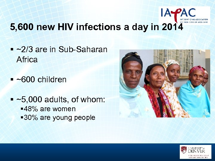 5, 600 new HIV infections a day in 2014 § ~2/3 are in Sub-Saharan
