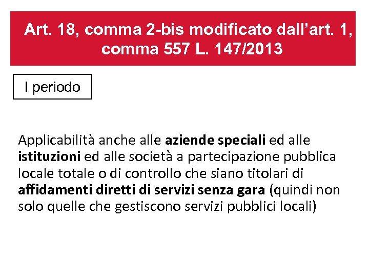 Art. 18, comma 2 -bis modificato dall'art. 1, comma 557 L. 147/2013 I periodo