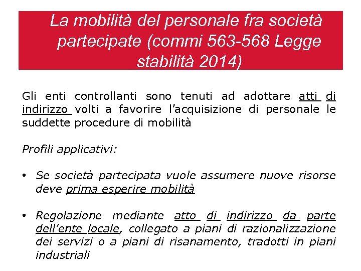 La mobilità del personale fra società partecipate (commi 563 -568 Legge stabilità 2014) Gli