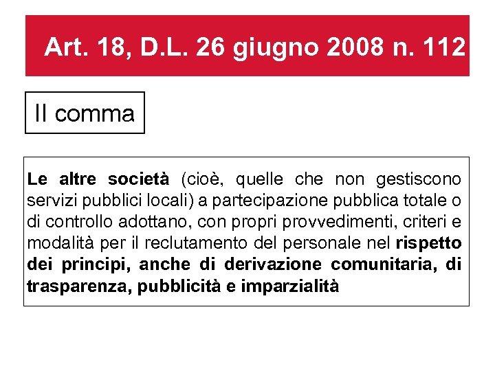 Art. 18, D. L. 26 giugno 2008 n. 112 II comma Le altre società