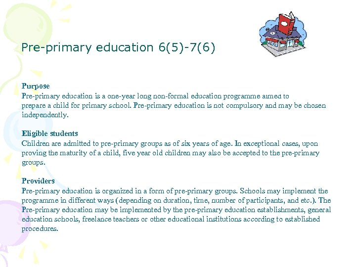 Pre-primary education 6(5)-7(6) Purpose Pre-primary education is a one-year long non-formal education programme aimed