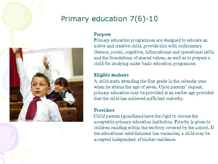 Primary education 7(6)-10 Purpose Primary education programmes are designed to educate an active and