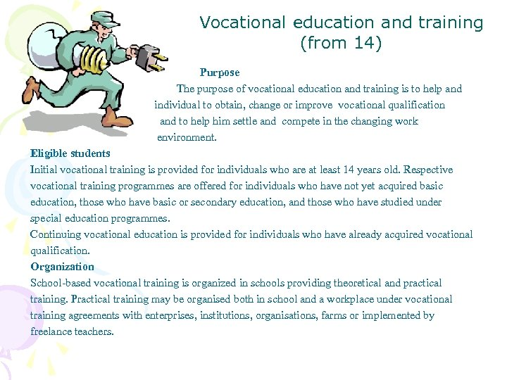 Vocational education and training (from 14) Purpose The purpose of vocational education and