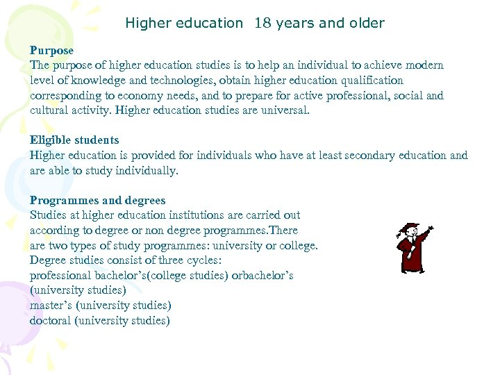 Higher education 18 years and older Purpose The purpose of higher education studies