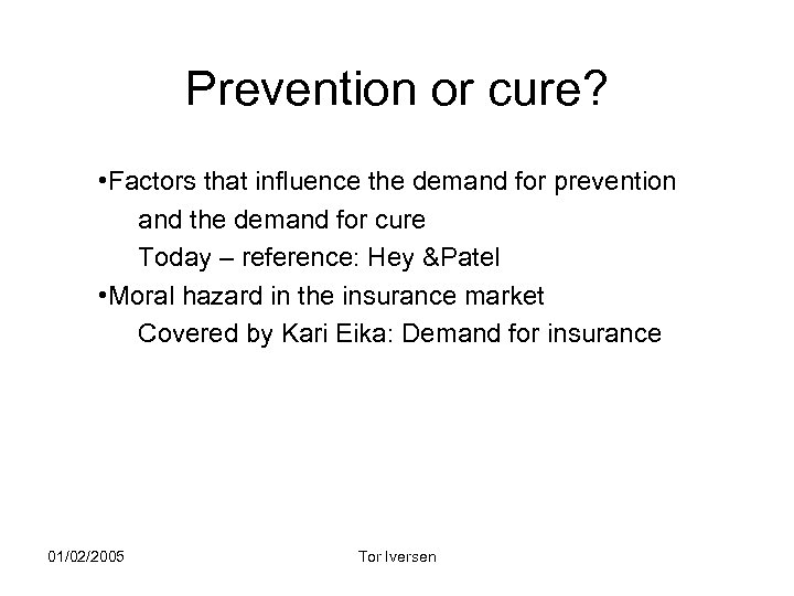 Prevention or cure? • Factors that influence the demand for prevention and the demand