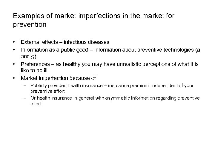 Examples of market imperfections in the market for prevention • • External effects –