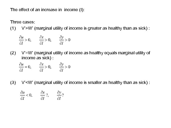 The effect of an increase in income (I): Three cases: (1) V'>W' (marginal utility