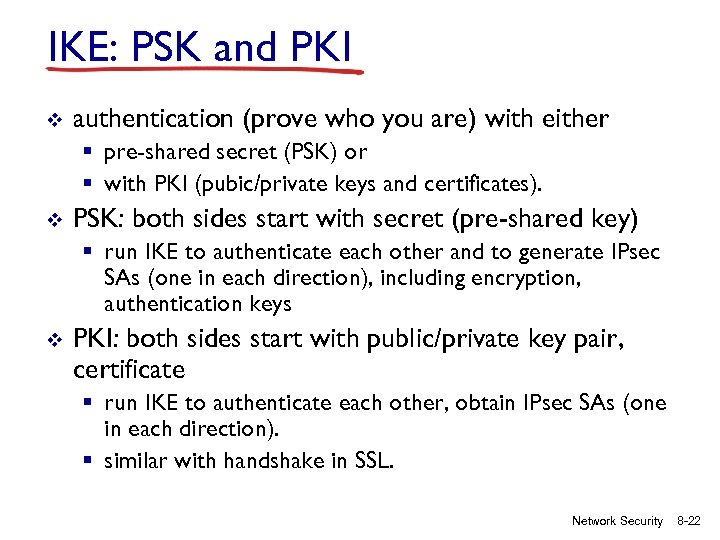 IKE: PSK and PKI v authentication (prove who you are) with either § pre-shared