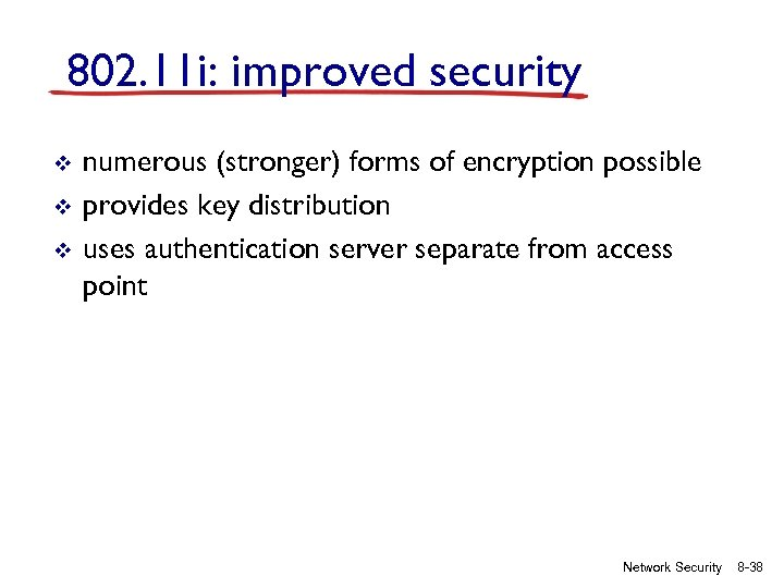 802. 11 i: improved security v v v numerous (stronger) forms of encryption possible