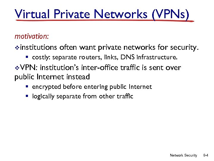 Virtual Private Networks (VPNs) motivation: vinstitutions often want private networks for security. § costly: