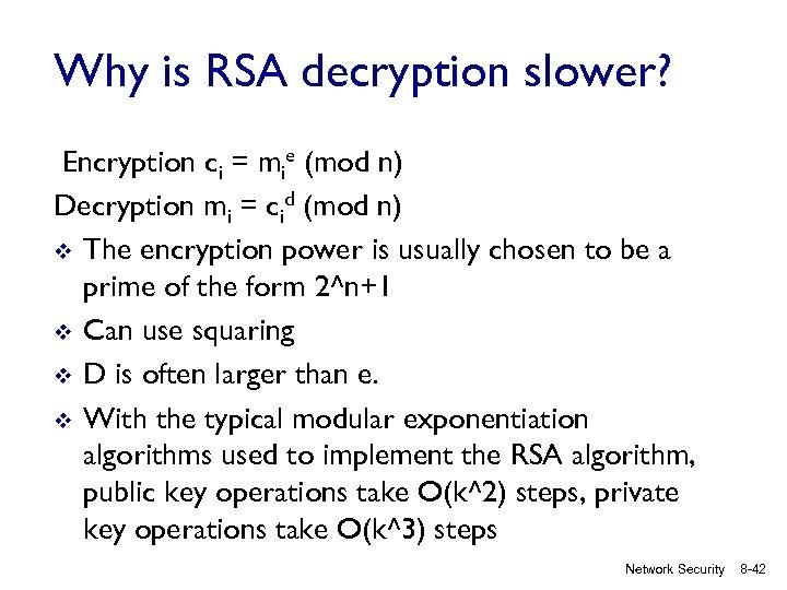 Why is RSA decryption slower? Encryption ci = mie (mod n) Decryption mi =