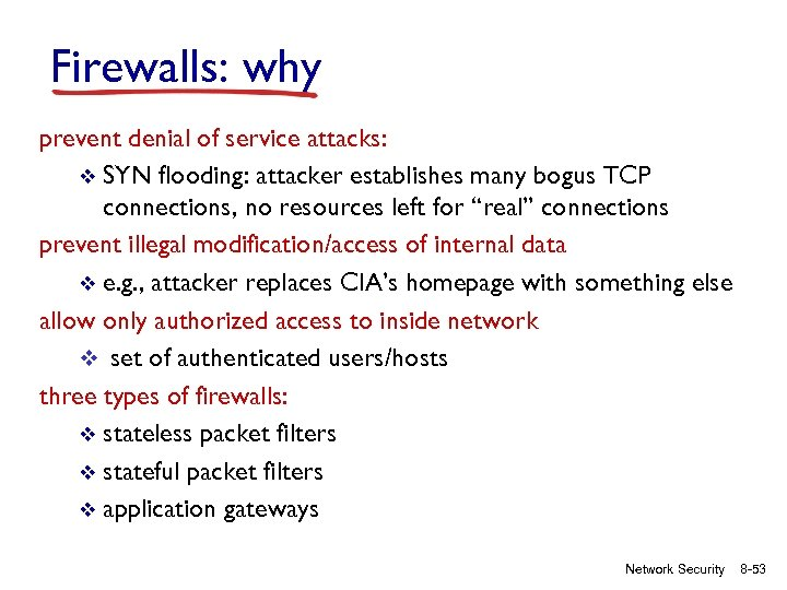 Firewalls: why prevent denial of service attacks: v SYN flooding: attacker establishes many bogus