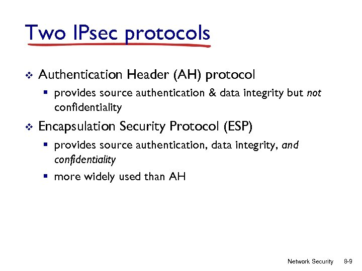 Two IPsec protocols v Authentication Header (AH) protocol § provides source authentication & data