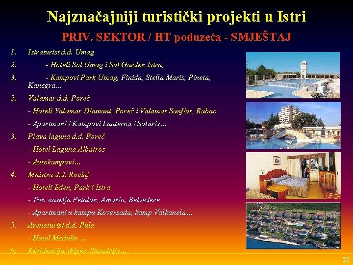 Najznačajniji turistički projekti u Istri PRIV. SEKTOR / HT poduzeća - SMJEŠTAJ 1. 2.
