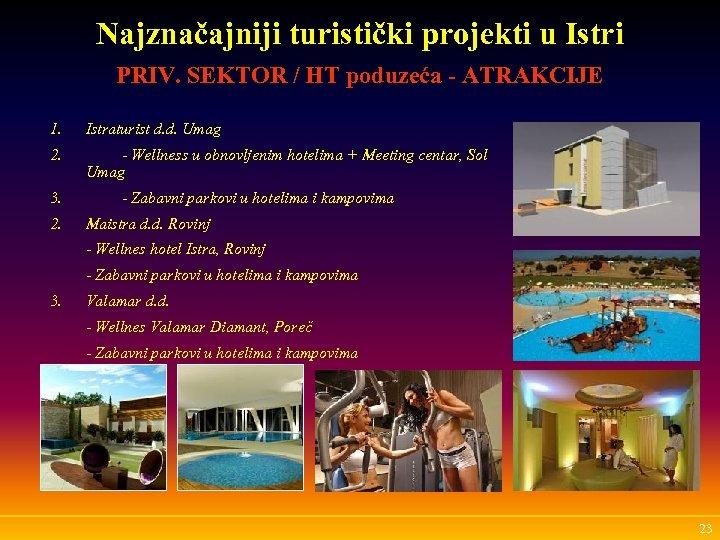 Najznačajniji turistički projekti u Istri PRIV. SEKTOR / HT poduzeća - ATRAKCIJE 1. Istraturist