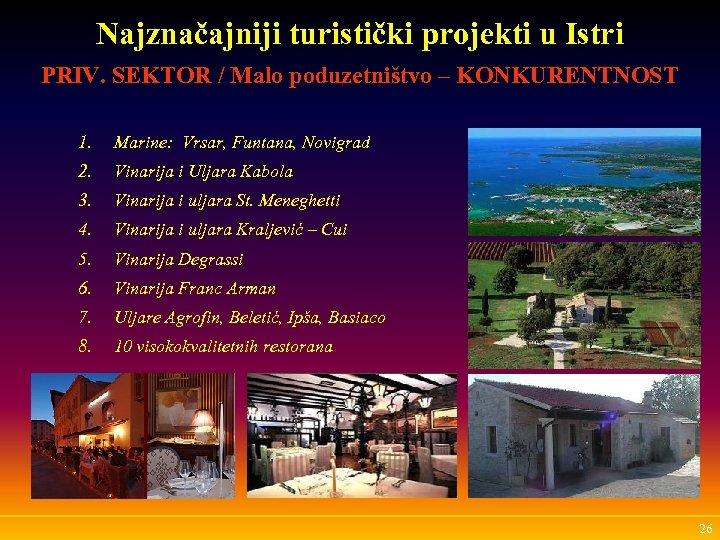 Najznačajniji turistički projekti u Istri PRIV. SEKTOR / Malo poduzetništvo – KONKURENTNOST 1. Marine: