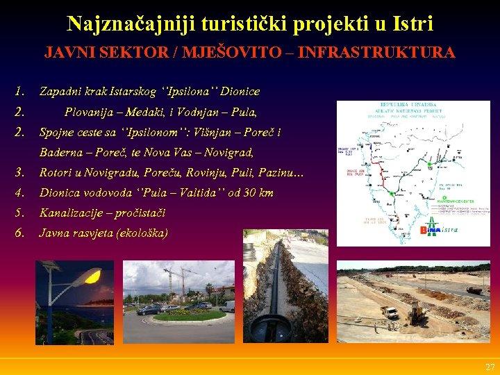 Najznačajniji turistički projekti u Istri JAVNI SEKTOR / MJEŠOVITO – INFRASTRUKTURA 1. Zapadni krak