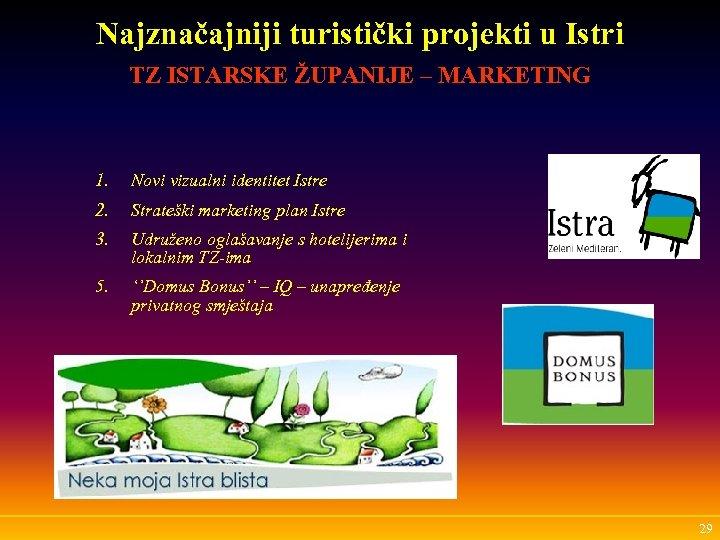 Najznačajniji turistički projekti u Istri TZ ISTARSKE ŽUPANIJE – MARKETING 1. Novi vizualni identitet