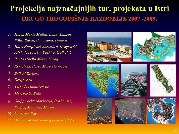 Projekcija najznačajnijih tur. projekata u Istri DRUGO TROGODIŠNJE RAZDOBLJE 2007. -2009. 1. Hoteli Monte