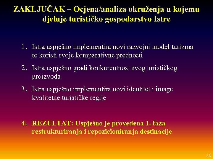 ZAKLJUČAK – Ocjena/analiza okruženja u kojemu djeluje turističko gospodarstvo Istre 1. Istra uspješno implementira