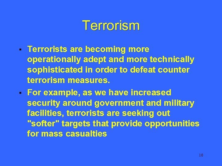 Terrorism § § Terrorists are becoming more operationally adept and more technically sophisticated in