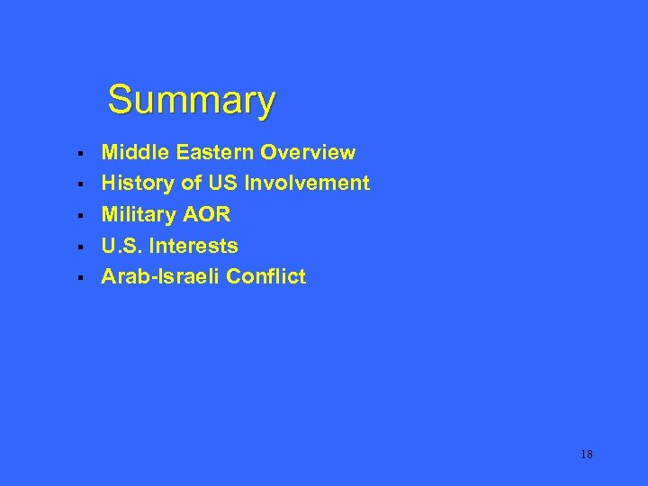 Summary § § § Middle Eastern Overview History of US Involvement Military AOR U.
