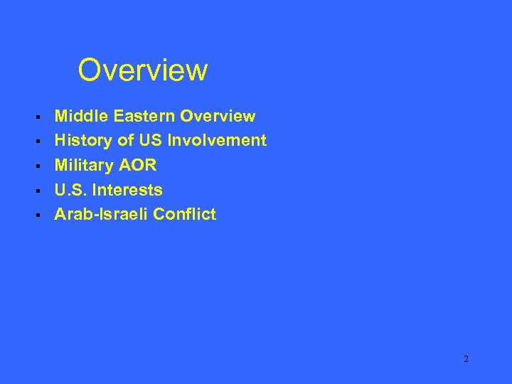 Overview § § § Middle Eastern Overview History of US Involvement Military AOR U.