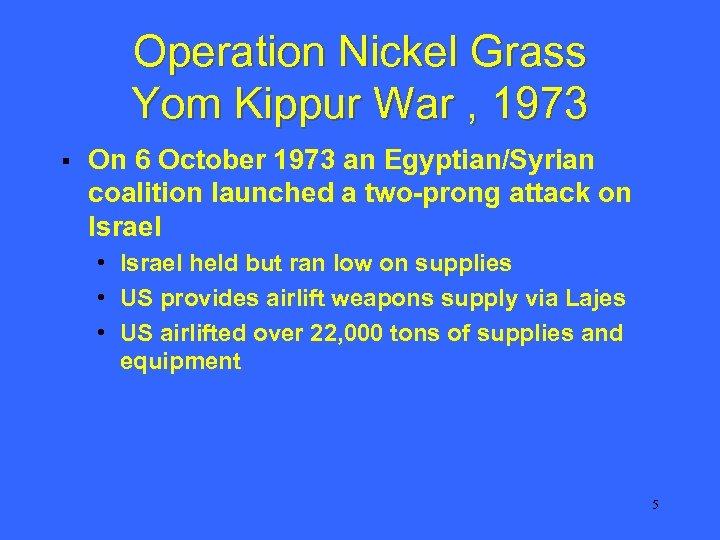 Operation Nickel Grass Yom Kippur War , 1973 § On 6 October 1973 an