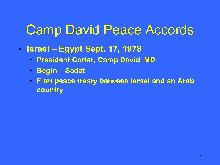 Camp David Peace Accords § Israel – Egypt Sept. 17, 1978 • President Carter,