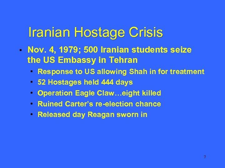 Iranian Hostage Crisis § Nov. 4, 1979; 500 Iranian students seize the US Embassy