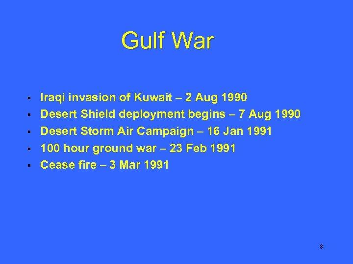 Gulf War § § § Iraqi invasion of Kuwait – 2 Aug 1990 Desert
