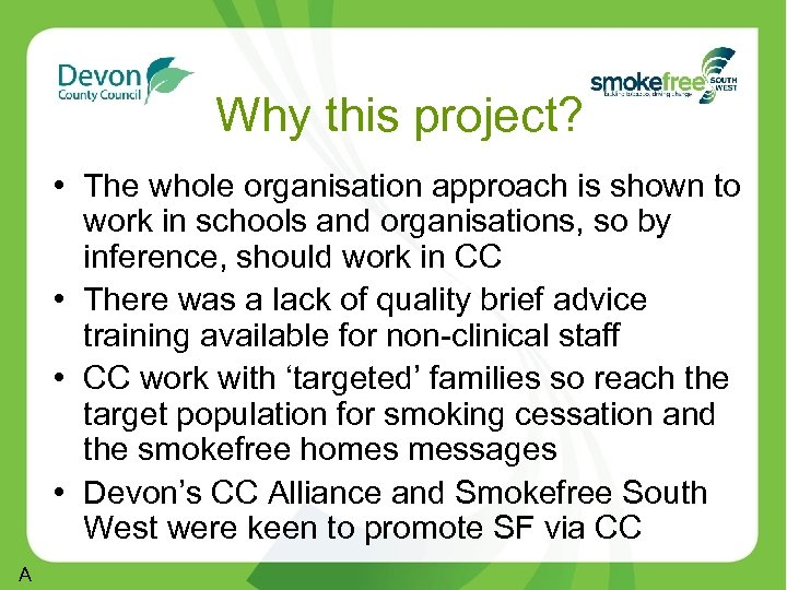 Why this project? • The whole organisation approach is shown to work in schools
