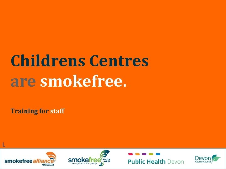 Childrens Centres are smokefree. Training for staff L