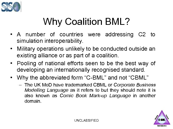Why Coalition BML? • A number of countries were addressing C 2 to simulation