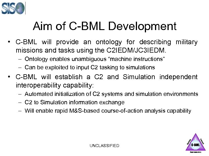 Aim of C-BML Development • C-BML will provide an ontology for describing military missions