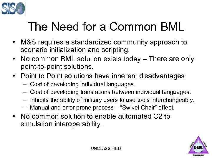 The Need for a Common BML • M&S requires a standardized community approach to