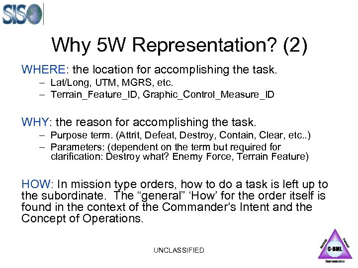 Why 5 W Representation? (2) WHERE: the location for accomplishing the task. – Lat/Long,