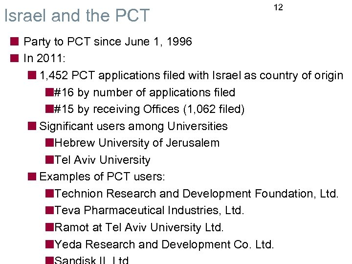 Israel and the PCT 12 Party to PCT since June 1, 1996 In 2011: