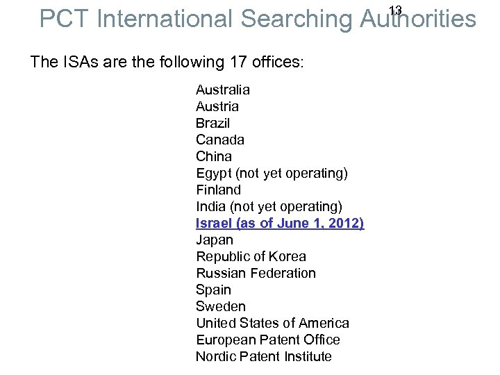 13 PCT International Searching Authorities The ISAs are the following 17 offices: Australia Austria